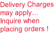 Delivery Charges may apply… Inquire when placing orders !
